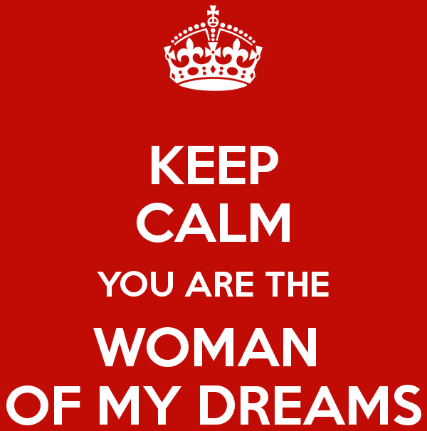 keep-calm-you-are-the-woman-of-my-dreams.png